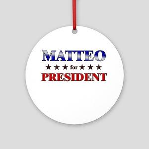 MATTEO for president Ornament (Round)