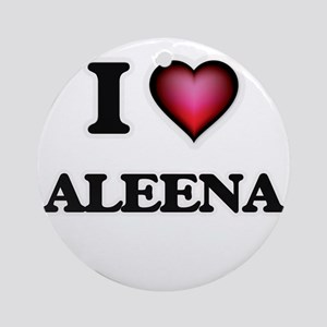 I Love Aleena Round Ornament