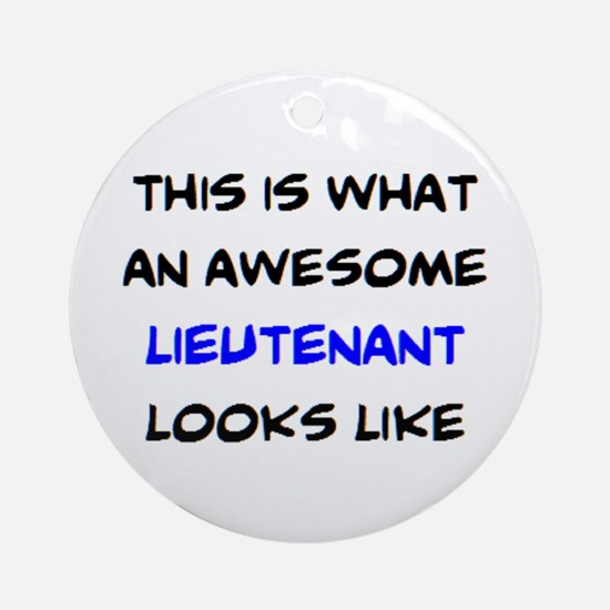 awesome lieutenant4 Round Ornament