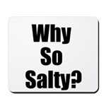 Why So Salty? Mousepad
