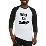 Why So Salty? Baseball Jersey