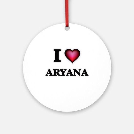I Love Aryana Round Ornament