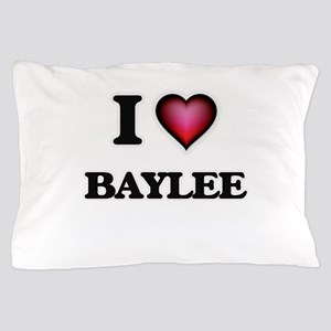 I Love Baylee Pillow Case