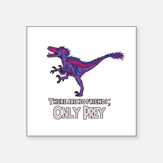 Bilociraptor - There Are No Friends ONLY PREY Stic