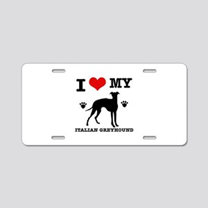 I Love My Italian Greyhound Aluminum License Plate