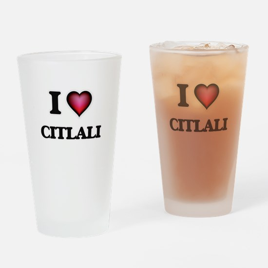 I Love Citlali Drinking Glass