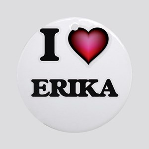 I Love Erika Round Ornament
