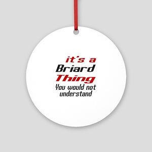 Briard Thing Dog Designs Round Ornament