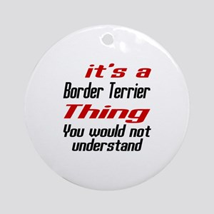Border Terrier Thing Dog Designs Round Ornament