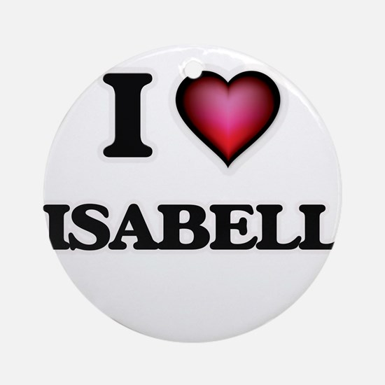 I Love Isabell Round Ornament