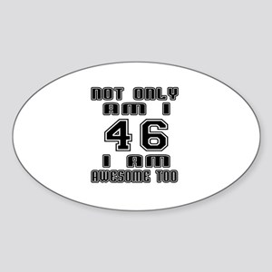 Not Only I Am 46 I Am Awesome Too Sticker (Oval)