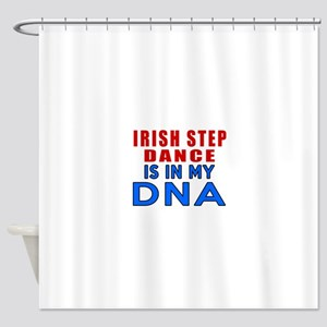 Irish Step Dance Is In My DNA Shower Curtain