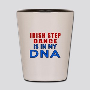 Irish Step Dance Is In My DNA Shot Glass