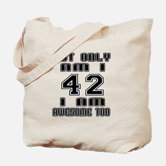 Not Only I Am 42 I Am Awesome Too Tote Bag