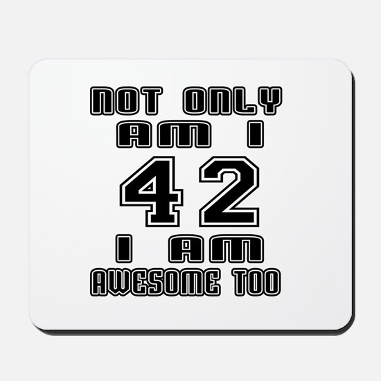 Not Only I Am 42 I Am Awesome Too Mousepad