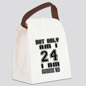 Not Only I Am 24 I Am Awesome Too Canvas Lunch Bag
