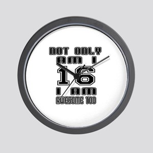 Not Only I Am 16 I Am Awesome Too Wall Clock