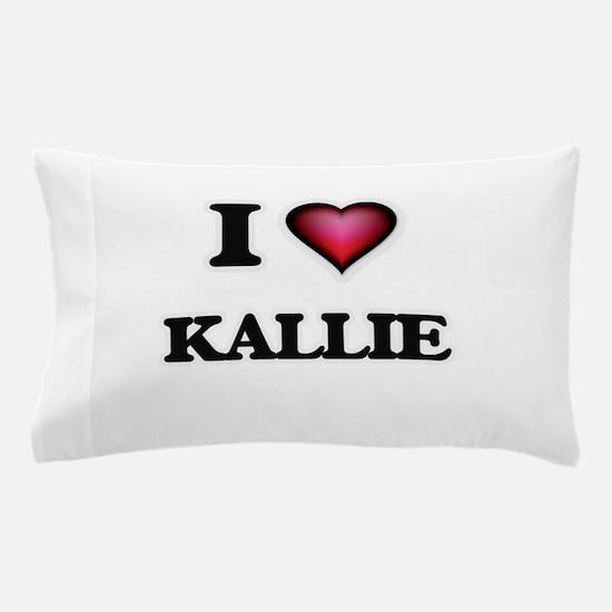 I Love Kallie Pillow Case
