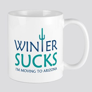 Winter Sucks - I'm moving to Arizona Mugs