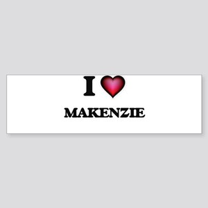 I Love Makenzie Bumper Sticker