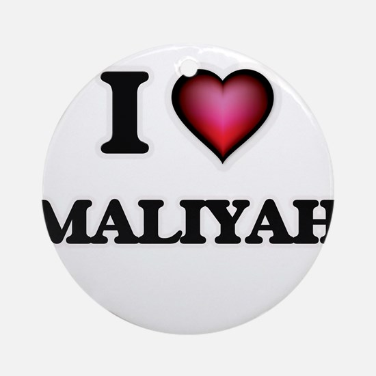 I Love Maliyah Round Ornament