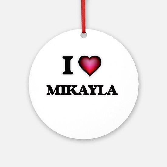 I Love Mikayla Round Ornament