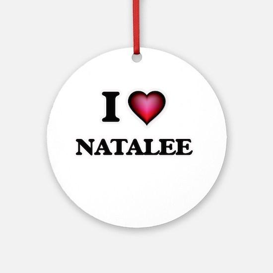 I Love Natalee Round Ornament