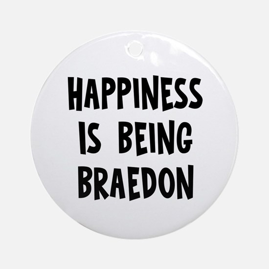 Happiness is being Braedon Ornament (Round)