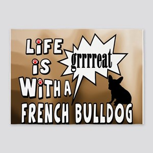 Life is Great with a French Bulldog 5'x7'Area Rug