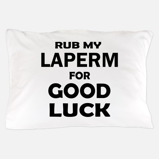 Rub my LaPerm for good luck Pillow Case