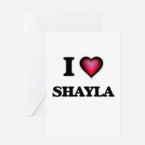 I Love Shayla Greeting Cards