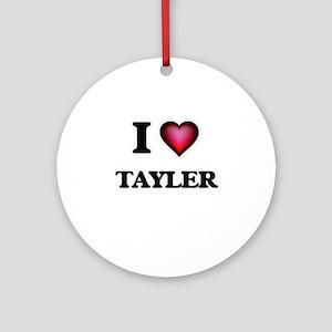I Love Tayler Round Ornament