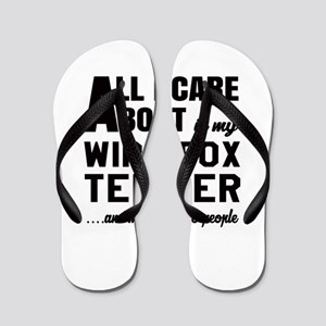 All I care about is my Wire Fox Terrier Flip Flops