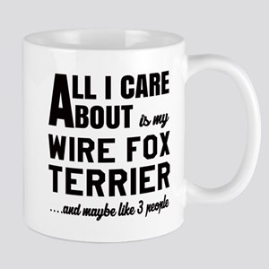 All I care about is my Wire Fox Terrier Mug