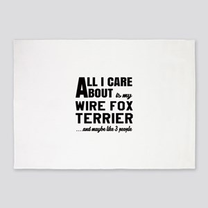 All I care about is my Wire Fox Ter 5'x7'Area Rug