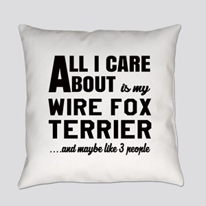 All I care about is my Wire Fox Te Everyday Pillow