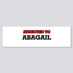 Addicted to Abagail Bumper Sticker
