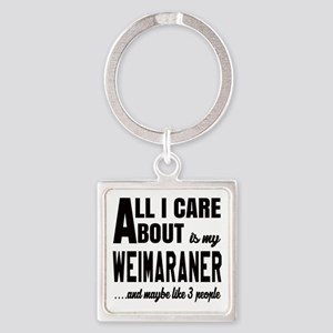 All I care about is my Weimaraner Square Keychain