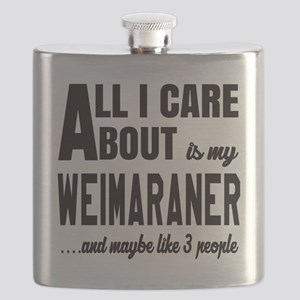 All I care about is my Weimaraner Dog Flask
