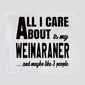 All I care about is my Weimaraner Do Throw Blanket
