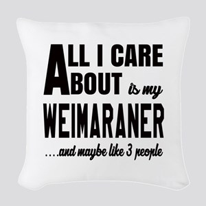 All I care about is my Weimara Woven Throw Pillow