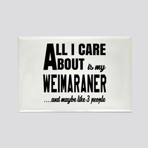 All I care about is my Weimaraner Rectangle Magnet