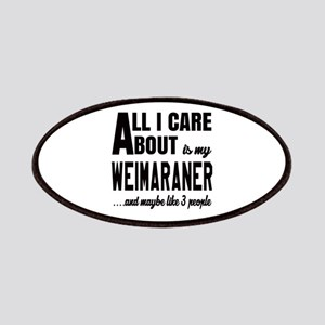 All I care about is my Weimaraner Dog Patch
