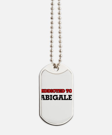Addicted to Abigale Dog Tags