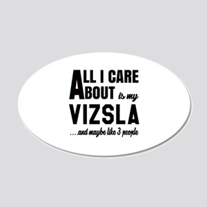 All I care about is my Vizsl 20x12 Oval Wall Decal
