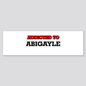Addicted to Abigayle Bumper Sticker