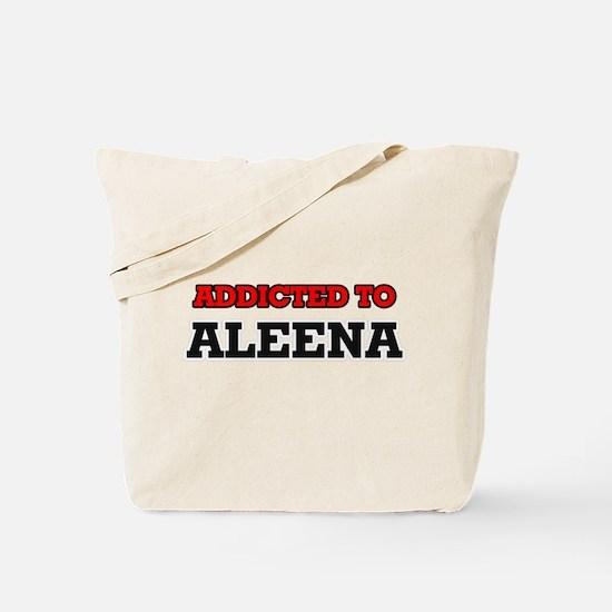 Addicted to Aleena Tote Bag