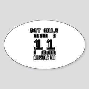 Not Only I Am 11 I Am Awesome Too Sticker (Oval)