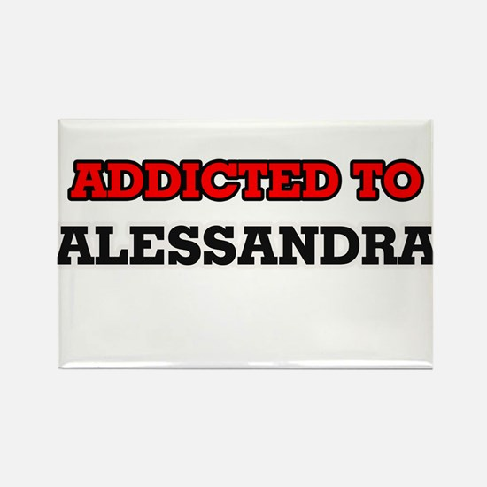 Addicted to Alessandra Magnets