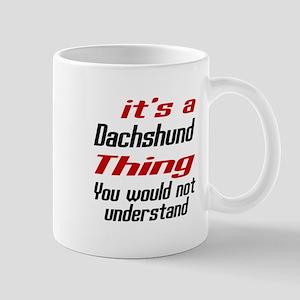 It' s Dachshund Dog Thing Mug
